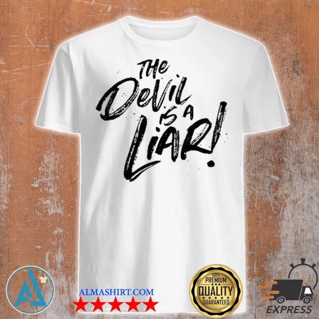 The devil is a liar shirt