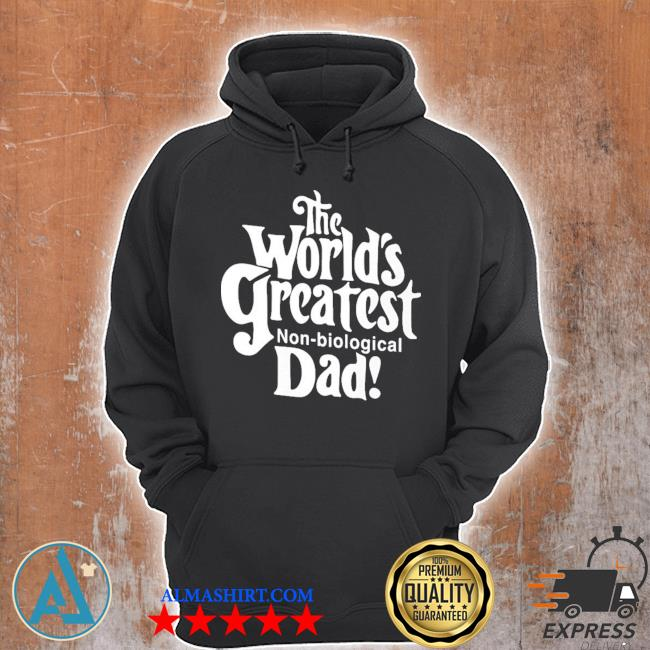 The world's greatest non biological dad s Unisex Hoodie
