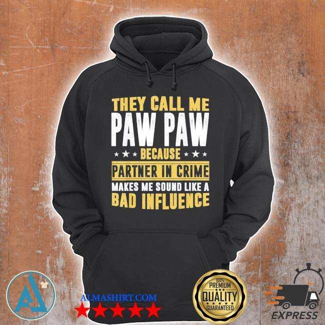 They call me pawpaw because partner in crime makes me sound like a bad influence classic s Unisex Hoodie