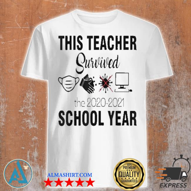 This teacher survivorthe 2020 2021 school year teacher funny shirt