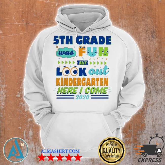 Top 5th grade was fun but look out kindergarten here I come 2020 s Unisex Hoodie