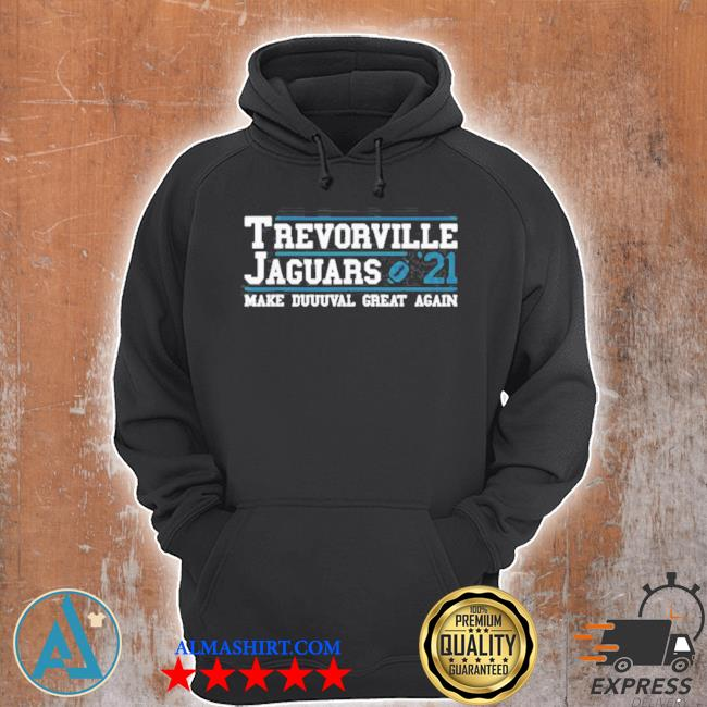 Trevorville jaguars make duuuval great again Football 2021 draft s Unisex Hoodie