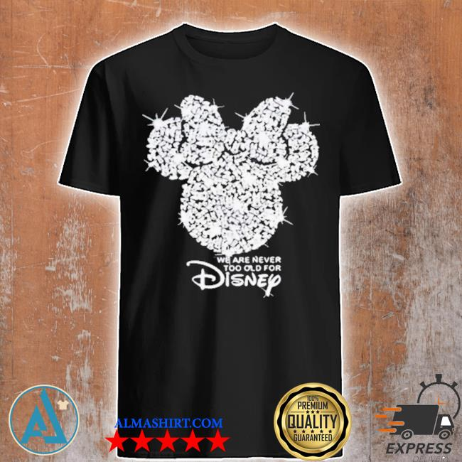 We are never too old for disney diamond shirt