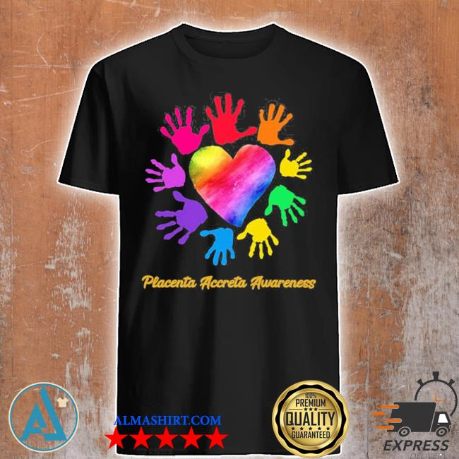 We wear rainbow heart for placenta accreta awareness hot shirt