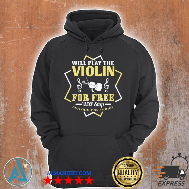 Will play the violin for free will stop s Unisex Hoodie