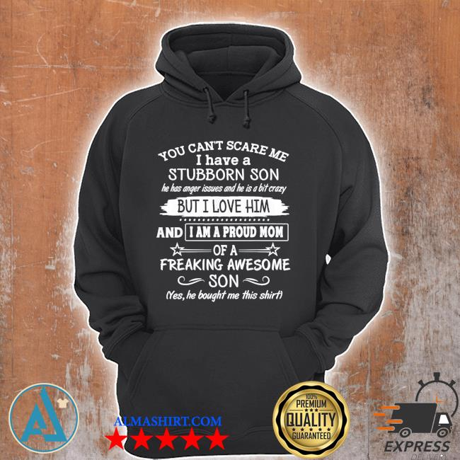 You can't scare me I have a stubborn son classic s Unisex Hoodie